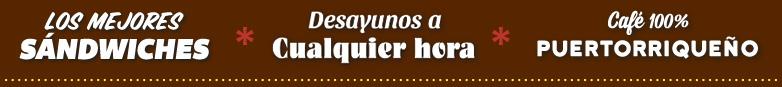 Los Mejores Sándwiches • Desayuno a cualquier hora • Cafe 100% puertorriqueño